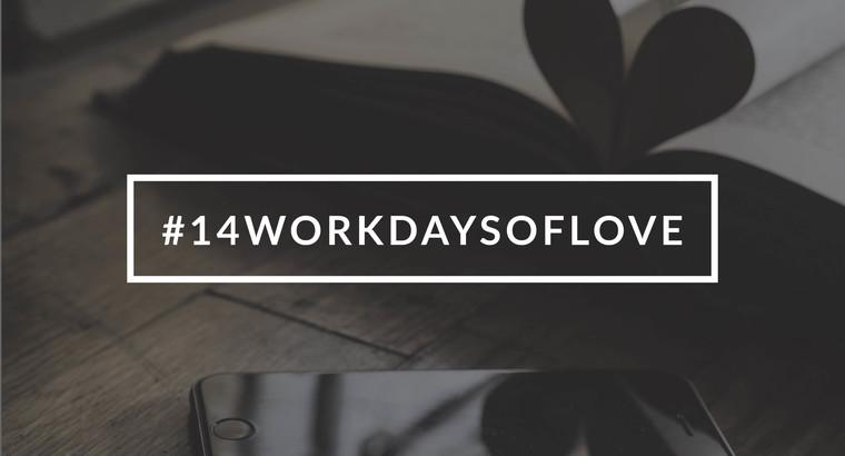 14 Work Days of Love