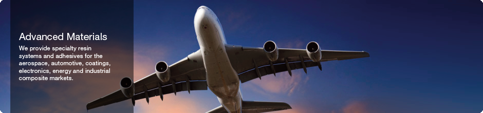Advanced Materials: We provide specialty resin systems and adhesives for the aerospace, automotive, coatings, electronics, energy and industrial composite markets.