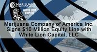 Marijuana Company of America Inc. Signs $10 Million Equity Line with White Lion Capital, LLC