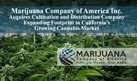 Marijuana Company of America Inc. Acquires Cultivation and Distribution Company Expanding Footprint in California's Growing Cannabis Market