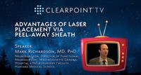 ClearPoint TV – Advantages of Laser Catheter Placement via Peel-Away Sheath, Dr. Mark Richardson