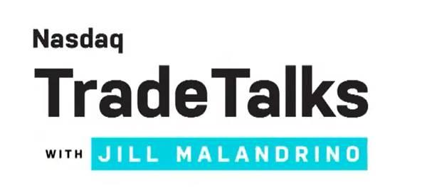 NASDAQ Trade Talks with Jill Malandrino,...