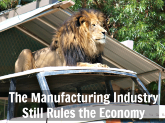 The Manufacturing Industry Still Rules the Economy