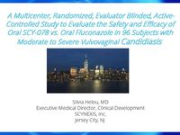 A Multicenter, Randomized, Evaluator Blinded, Active-Controlled Study to Evaluate the Safety and Efficacy of Oral SCY-078 vs. Oral Fluconazole in 96 Subjects with Moderate to Severe Vulvovaginal Candidiasis