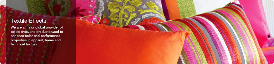 Textile Effects: We are a major global provider of textile dyes and products used to enhance color and performance properties in apparel, home and technical textiles.