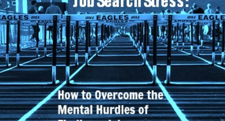 Job Search Stress: How to Overcome the Mental Hurdles of Finding a Job
