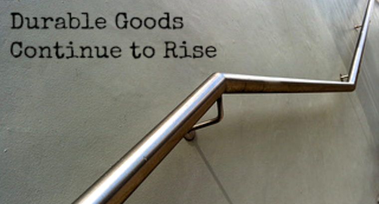 Durable Goods Continue to Rise