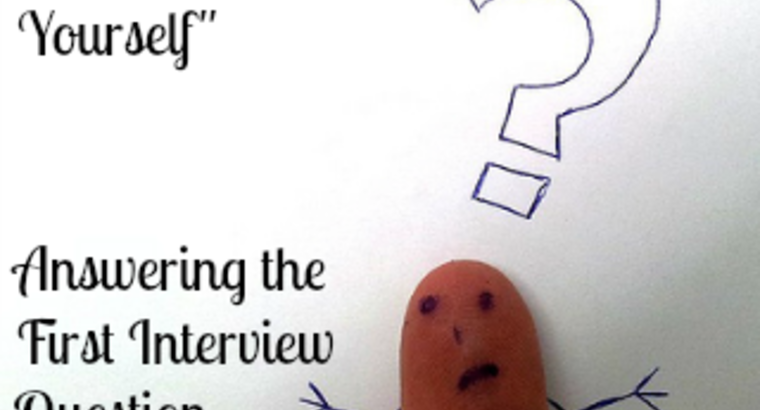 """Tell Me About Yourself"": Answering the First Interview Question"