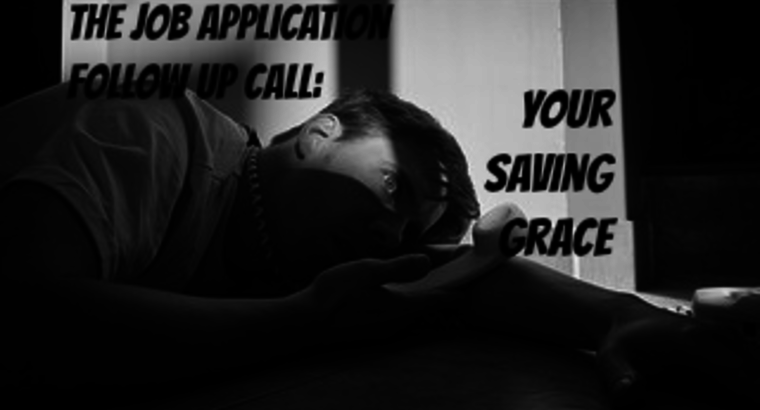 The Job Application Follow Up Call: Your Saving Grace