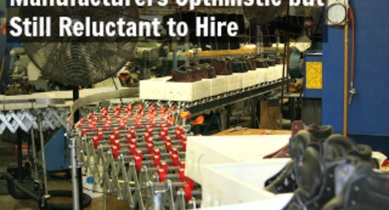 Manufacturers Optimistic but Still Reluctant to Hire