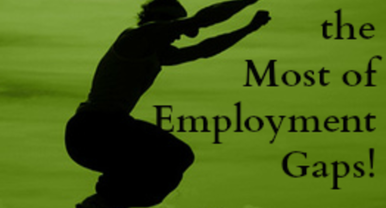 4 Ways to Make the Most of Employment Gaps!