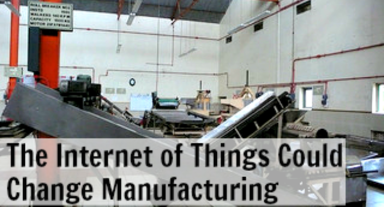 The Internet of Things Could Change Manufacturing