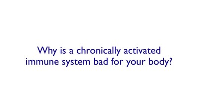 Why is a chronically activated immune system bad for the body