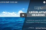 Legislative Hearing on Offshore Renewable Energy Opportunities