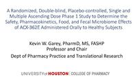 ID Week Oral Presentation of Phase 1 Data, presented by Dr. Kevin Garey, Professor & Chair, Department of Pharmacy Practice and Translational Research, University of Houston