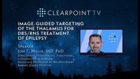 ClearPoint TV - Direct Targeting of Thalamus Using MRI Guidance, Dr. Jon T. Willie