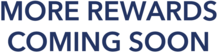 Logo for More Rewards Coming Soon, one of our partners