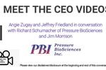 Meet the CEO Video - A Conversation with Ric Schumacher, CEO of Pressure BioSciences & Jim Morrison