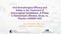 Oral Ibrexafungerp Efficacy and Safety in the Treatment of Vulvovaginal Candidiasis: A Phase 3, Randomized, Blinded, study vs. Placebo (VANISH-303)