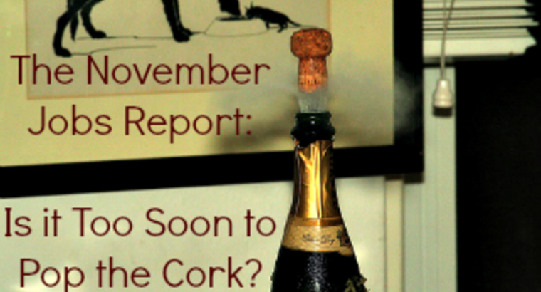 The November Jobs Report: Is it Too Soon to Pop the Cork?