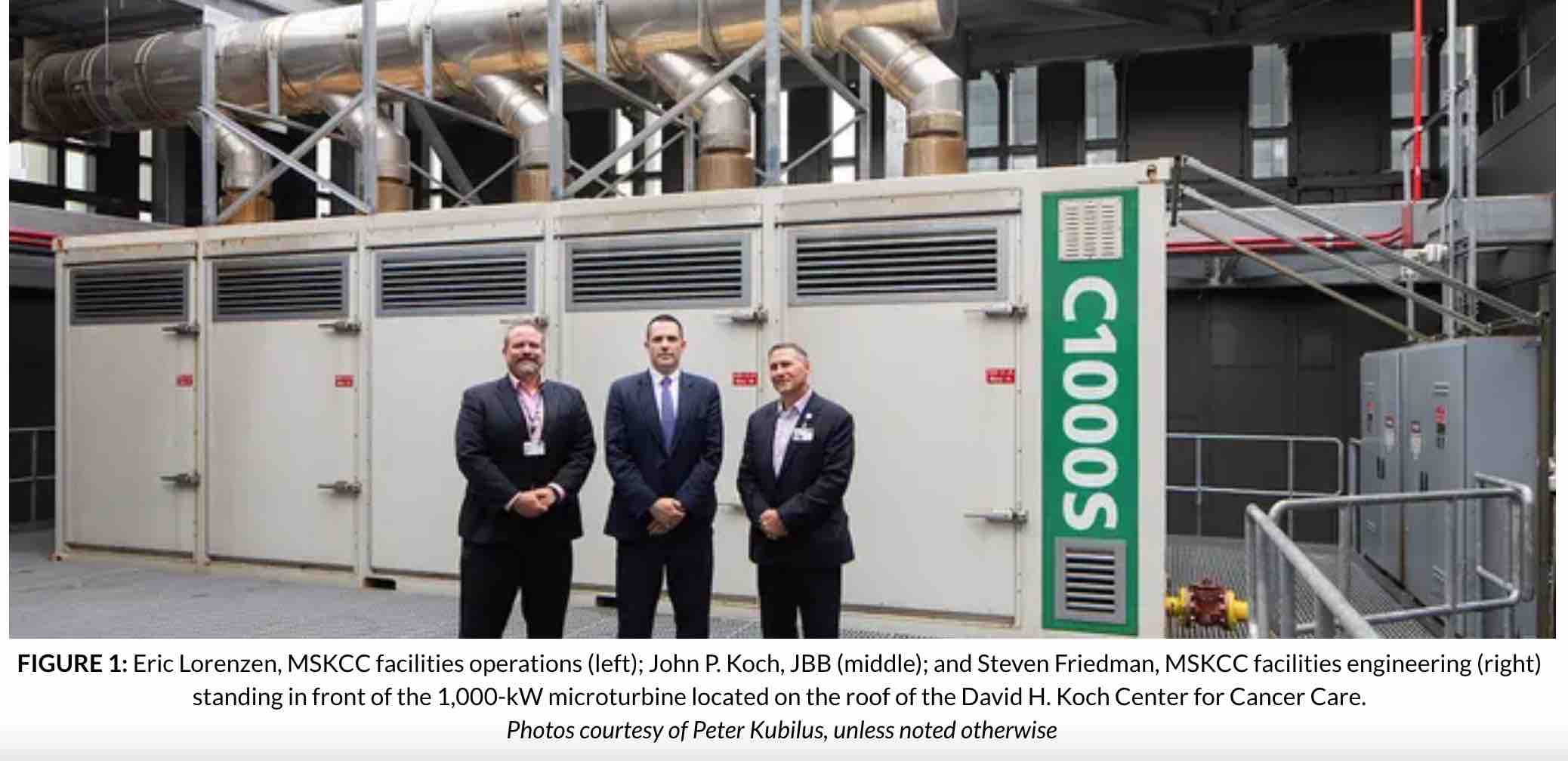 Eric Lorenzen, MSKCC facilities operations (left); John P. Koch, JBB (middle); and Steven Friedman, MSKCC facilities engineering (right) standing in front of the 1,000-kW microturbine located on the roof of the David H. Koch Center for Cancer Care.  Photos courtesy of Peter Kubilus, unless noted otherwise